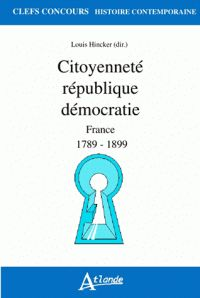 Citoyenneté république démocratie. France 1789-1899 http://catalogues-bu.univ-lemans.fr/flora_umaine/jsp/index_view_direct_anonymous.jsp?PPN=182389308