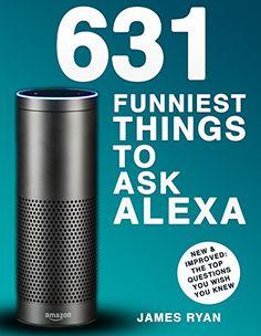 Alexa: 631 Funniest Things to Ask Alexa - www.theteelieblog.com Alexa: Learn the best questions to ask Alexa. #alexabooks