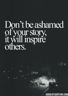 Don't be ashamed of your story, it will inspire others.  We are always looking to hear from you! Share your story with us here: http://www.macanxiety.com/share-your-story-with-us/