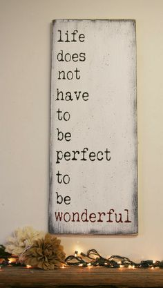 One of my favorite quotes - Life Does Not Have To Be Perfect To Be Wonderful, Distressed Wood Sign, Inspirational Primitive decor, Rustic Chic Decor, Handpainted sign, Farmhouse sign, Home Decor, Farmhouse decor, Rustic sign, gift idea #ad