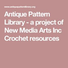 Antique Pattern Library - a project of New Media Arts Inc Crochet resources
