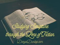 Studying Scripture through the Lens of Fiction // donyadunlap.com