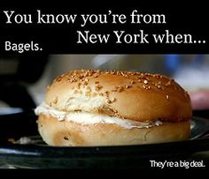 Or if you've even lived there for  a week or two... You know... Maaaan!!! I don't even CALL anything a bagel any more unless it came from NYC.