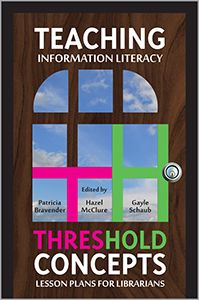Teaching Information Literacy Threshold Concepts: Lesson Plans for Librarians - Books / Professional Development - Books for Academic Librarians - New Products - ALA Store