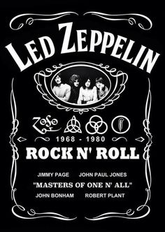 Forget about the Jack Daniels enjoy the Led Zeppelin. Pop Rock, Rock N Roll, Led Zeppelin Art, Led Zeppelin Poster, Rock Logos, Rock Band Posters, Music Pics, Concert Posters, Rock Music