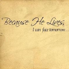 Because He Lives...