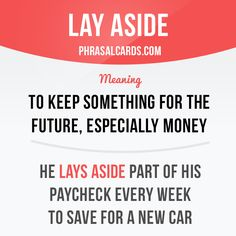 """Lay aside"" means ""to keep something for the future, especially money"". Example: He lays aside part of his paycheck every week to save for a new car. Get our apps for learning English: learzing.com"