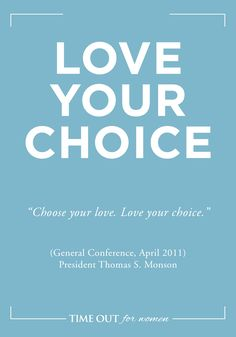"15 Ways to Be Happy - ""Choose your love. Love your choice.""  Thomas S. Monson - tofw.com"