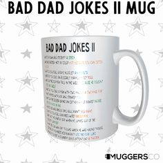 This, Bad Dad Jokes 2 Coffee Mug makes for a funny cool gift that speaks of a daughter or son's love for her/his father and his great corny sense of humor. 25 of the best dad jokes. Perfect for coffee, tea, and hot chocolate, this classic shape white, durable ceramic mug in the most popular sizes - 11 oz. and 15oz. High-quality sublimation printing makes it an appreciated gift to every true hot beverage lover. .: White ceramic .: 11 oz. (0.33 l) and 15 oz. (0.44 l) .: Rounded corners…