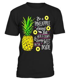 """# Be a Pineapple Stand, Tall Wear a Crown and Be Sweet T-shirt . Special Offer, not available in shops Comes in a variety of styles and colours Buy yours now before it is too late! Secured payment via Visa / Mastercard / Amex / PayPal How to place an order Choose the model from the drop-down menu Click on """"Buy it now"""" Choose the size and the quantity Add your delivery address and bank details And that's it! Tags: Be a Pineapple, Vintage Ha"""