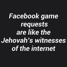 Facebook game requests are like the Jehovah's witnesses of the Internet