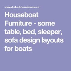 Houseboat Furniture - some table, bed, sleeper, sofa design layouts for boats