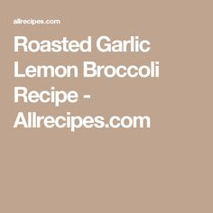 Roasted Garlic Lemon Broccoli Recipe - Allrecipes.com