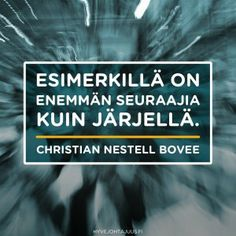 Esimerkillä on enemmän… Leadership, Qoutes, Life Hacks, Calm, Positivity, Christian, Motivation, Quotation, Quotations