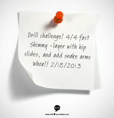 Drill challenge! 4/4 fast Shimmy -layer with hip slides, and add snake arms Whoa!! 2/18/2013