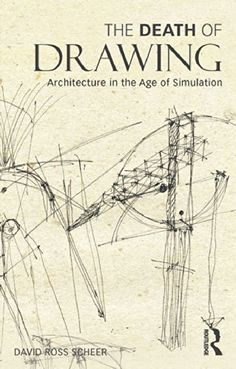 """Read """"The Death of Drawing Architecture in the Age of Simulation"""" by David Ross Scheer available from Rakuten Kobo. The Death of Drawing explores the causes and effects of the epochal shift from drawing to computation as the chief desig. Cool Books, New Books, Architecture Details, Drawing Architecture, Architecture Student, Building Information Modeling, Cause And Effect, Social Science, Book Design"""