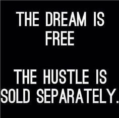 The Dream Is Free, The Hustle Is Sold Separately                                                                                                                                                                                 More