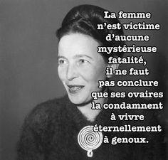 «La femme n'est victime d'aucune fatalité, il ne faut pas conclure que ses ovaires la condamnent à vivre éternellement à genoux.»