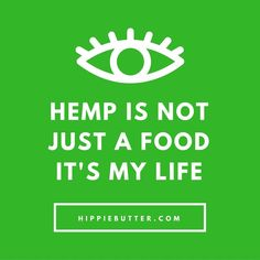 Hemp is NOT just a FOOD - It's My LIFE!