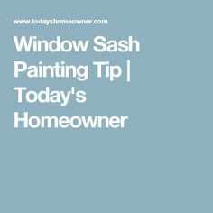 Window Sash Painting Tip   Today's Homeowner
