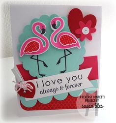 Card by Susan Liles. Reverse Confetti stamp set: Fabulous Flamingo and Lots to Say. Confetti Cuts: Love Note, Fabulous Flamingo, Petal 'n Posies, and Double Edge Scallop Border. Anniversary Card. Valentine's Card. Pink Flamingos.