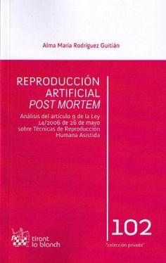 Rodríguez Guitián, Alma María. Reproducción artificial post mortem. Tirant lo blanch, 2013.
