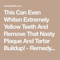 This Can Even Whiten Extremely Yellow Teeth And Remove That Nasty Plaque And Tartar Buildup! - Remedys For Life