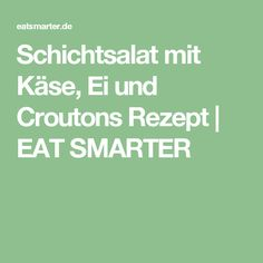 Schichtsalat mit Käse, Ei und Croutons Rezept | EAT SMARTER