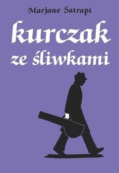 """Marjane Satrapi, """"Kurczak ze śliwkami"""", przeł. Wojciech Nowicki, Egmont Polska, Warszawa 2016. 84 strony"""