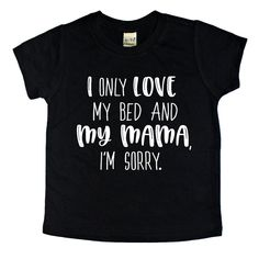 I Only Love My Bed And My Mama, I'm Sorry kids shirt. Trendy graphic tees for the cool urban kids in your life by B. Gatsby!