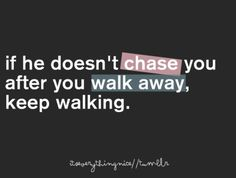 I want to walk away, but I cant. I just cant he means to much to just keep walking. And my heart says you CARE stupid! why! Cute Quotes, Words Quotes, Great Quotes, Quotes To Live By, Funny Quotes, Inspirational Quotes, Sayings, Qoutes, Motivational