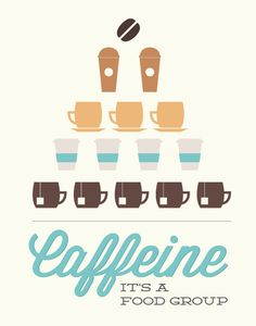 Caffeine: It's a Food Group. Ha, we love this! | Noodlehug