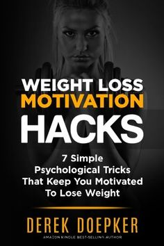 Weight Loss Motivation Hacks: 7 Psychological Tricks That Keep You Motivated To Lose Weight #weightlossmotivation