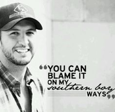 You can blame it on my southern boy ways - Luke Bryan. Beth Seay · You make  my speakers go boom boom be2100a4bb6a