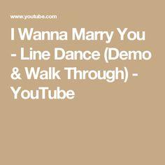 I Wanna Marry You - Line Dance (Demo & Walk Through) - YouTube