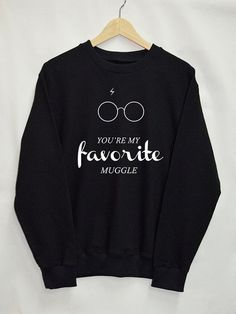 This You're My Favorite Muggle Harry Potter Sweatshirt is Made To Order, we print the sweatshirt one by one so we can control the quality. Harry Potter Sweatshirt, Funny Harry Potter Shirts, Harry Potter Outfits, Funny Shirts, Harry Potter Clothing, Harry Potter Funny Tumblr, Hogwarts Sweatshirt, Pull Harry Potter, Mode Harry Potter
