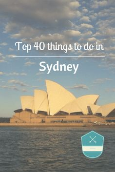 Top 40 things to do in Sydney including off the beaten path activities, restaurant ideas and tourist attractions.