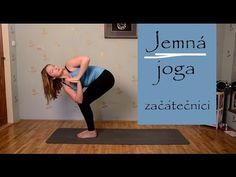 JEMNÁ JÓGA | Jóga pro začátečníky - YouTube Yoga Videos, Pilates, Healthy Life, Workout, How To Plan, Sports, Youtube, Diet, Pop Pilates