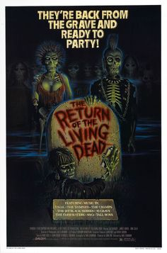 Return of the Living Dead- This is a great zombie film not to mention a great soundtrack...very 80's