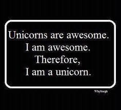 Unicorns are awesome. I am awesome. Therefore I am a unicorn!I'm a unicorn 😟 I Am A Unicorn, Unicorn And Glitter, Magical Unicorn, The Words, Unicorns, Me Quotes, Funny Quotes, Funny Unicorn Quotes, Unicorn Humor