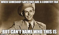 If you can't, you ain't country, son. Country Music Quotes, Country Music Lyrics, Country Music Singers, Best Country Music, Country Music Stars, Country Strong, Country Boys, Country Girl Problems, Outlaw Country