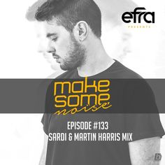 "Check out ""Efra - Make Some Noise #133 (Sardi & Martin Harris Guest Mix)"" by EFRA on Mixcloud"
