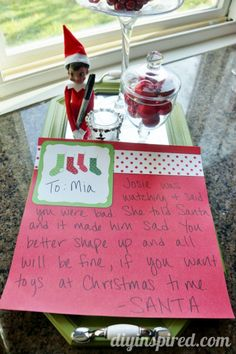 Elf on the shelf letter from Santa: Dear Mia, Josie was watching and said you were bad. She told Santa and it made him sad. You better shape up and all will be fine, if you want toys at Christmas time. -Santa