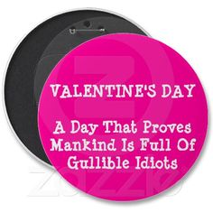 Anti Valentines Day Sayings Buttons Pins Valentine