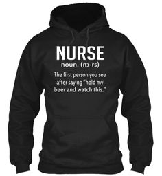 "Nurse Noun (N3 Rs) The First Person You See After Saying ""Hold My Beer And Watch This."" Black T-Shirt Front"