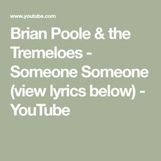 Brian Poole & the Tremeloes - Someone Someone (view lyrics below) If You Love Someone, When Someone, The Tremeloes, Really Love You, Music Icon, Lyrics, Math, Youtube, Life