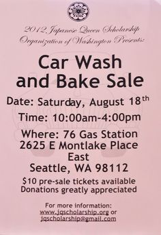 """""""On Saturday, August 18th, the Japanese Queen Scholarship Organization of Washington will be holding a car wash and bake sale fundraiser #2 from 10AM to 4PM. For more information email jqscholarship@gmail.com or visit www.jqscholarship.org.""""   — at Montlake 76."""