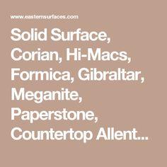 Solid Surface, Corian, Hi Macs, Formica, Gibraltar, Meganite, Paperstone