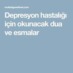 Depresyon hastalığı için okunacak dua ve esmalar Allah
