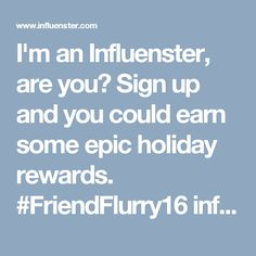 I'm an Influenster, are you? Sign up and you could earn some epic holiday rewards. #FriendFlurry16 influenster.com/r/1150909